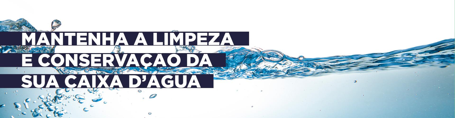 imagem de água cristalina - texto: mantenha a limpeza e conservação da sua caixa d'água